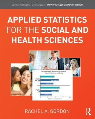 Applied Statistics for the Social and Health Sciences By Gordon, Rachel A.